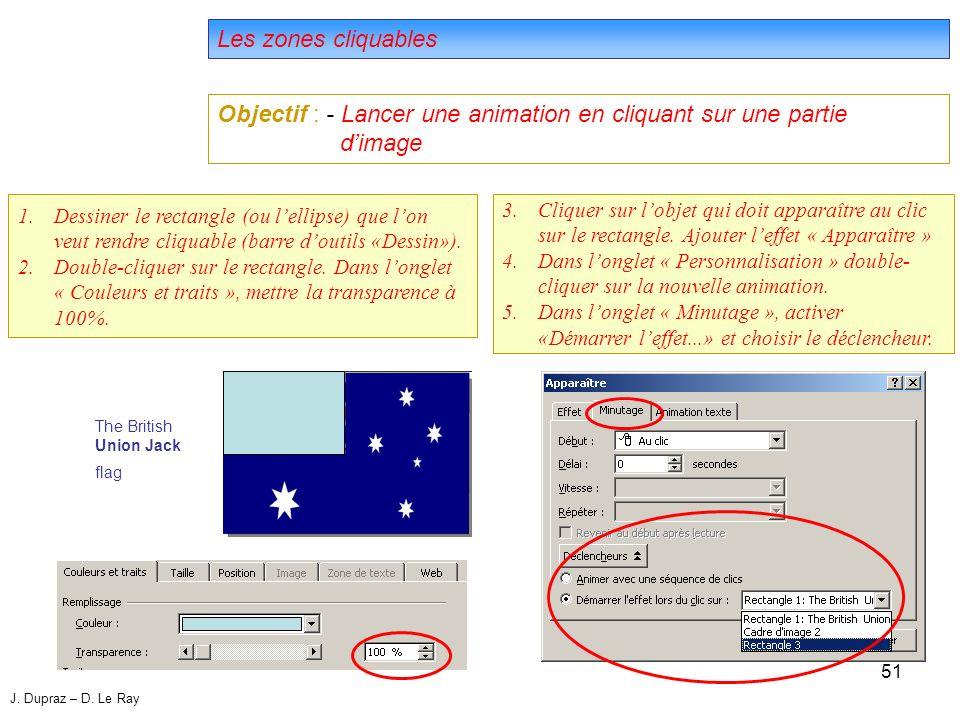 51 Les zones cliquables Objectif : - Lancer une animation en cliquant sur une partie dimage 3.Cliquer sur lobjet qui doit apparaître au clic sur le rectangle.