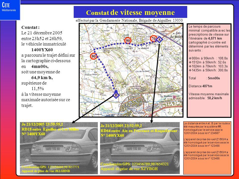 La distance entre A et B par la route a été mesurée par le système ffff, homologué par le service zzzz, le 12/01/2004 sous le n° 234567 L appareil de prise de vue XZYBGH a été homologué par le service xxxxx, le 12/01/2004 sous le n° 123456 L appareil de prise de vue XZYBGH a été homologué par le service xxxxx, le 12/01/2004 sous le n° 123457