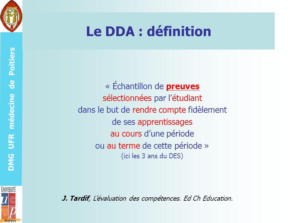 DMG UFR médecine de Poitiers Le DDA : définition « Échantillon de preuves sélectionnées par létudiant dans le but de rendre compte fidèlement de ses a