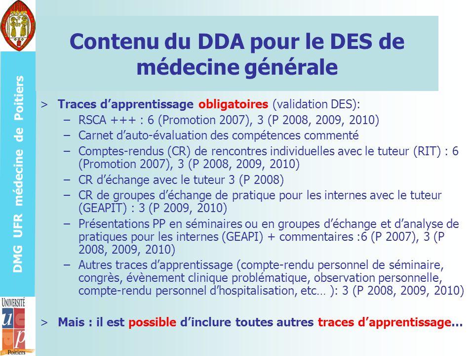 DMG UFR médecine de Poitiers Contenu du DDA pour le DES de médecine générale >Traces dapprentissage obligatoires (validation DES): –RSCA +++ : 6 (Prom