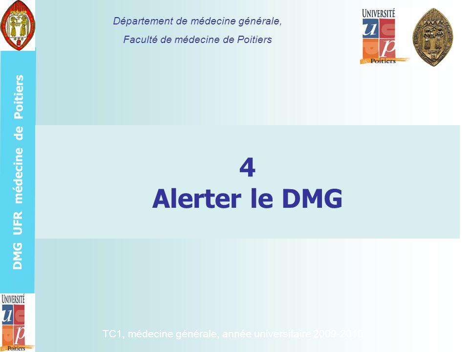 DMG UFR médecine de Poitiers 4 Alerter le DMG Département de médecine générale, Faculté de médecine de Poitiers TC1, médecine générale, année universi