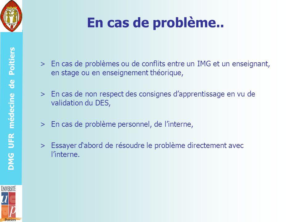 DMG UFR médecine de Poitiers En cas de problème.. >En cas de problèmes ou de conflits entre un IMG et un enseignant, en stage ou en enseignement théor