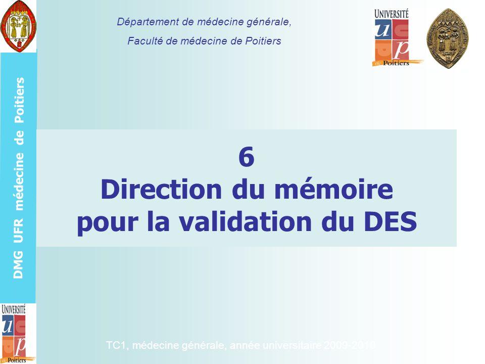 DMG UFR médecine de Poitiers 6 Direction du mémoire pour la validation du DES Département de médecine générale, Faculté de médecine de Poitiers TC1, m