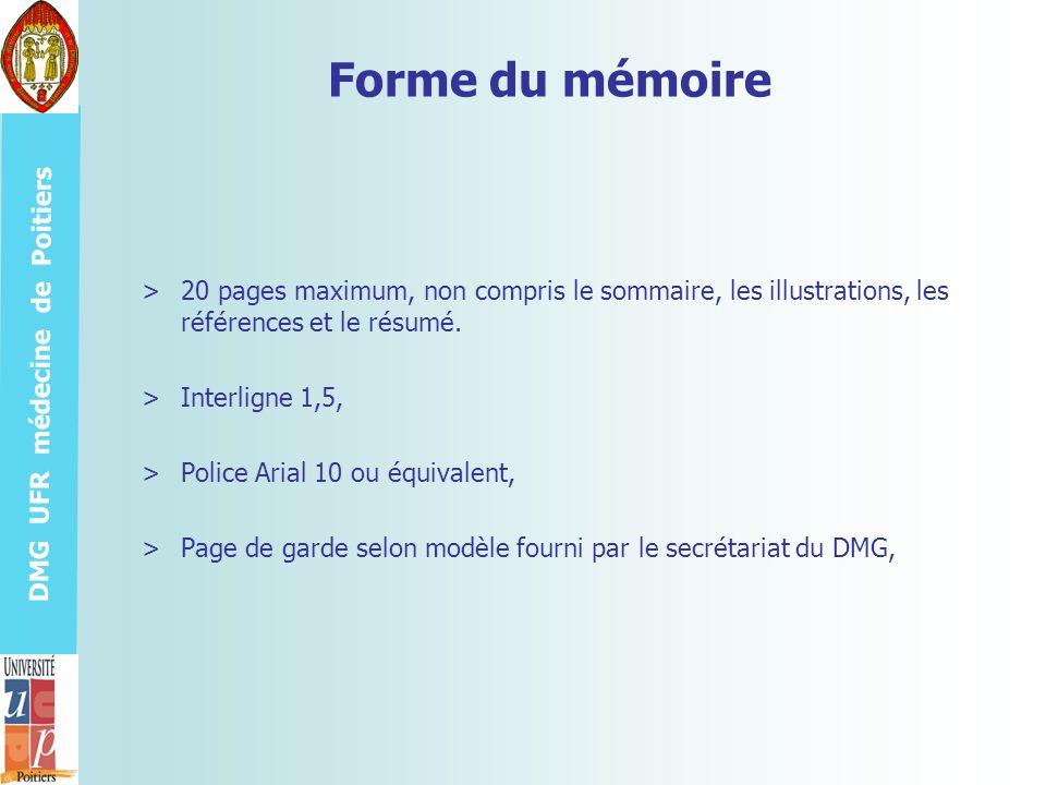 DMG UFR médecine de Poitiers Forme du mémoire >20 pages maximum, non compris le sommaire, les illustrations, les références et le résumé. >Interligne