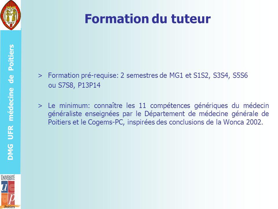 DMG UFR médecine de Poitiers Formation du tuteur >Formation pré-requise: 2 semestres de MG1 et S1S2, S3S4, S5S6 ou S7S8, P13P14 >Le minimum: connaître