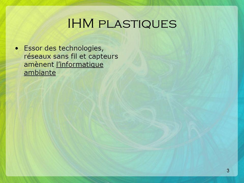 4 IHM plastiques Essor des technologies, réseaux sans fil et capteurs amènent linformatique ambiante IHM distribuées sur plusieurs dispositifs [Pick and drop]