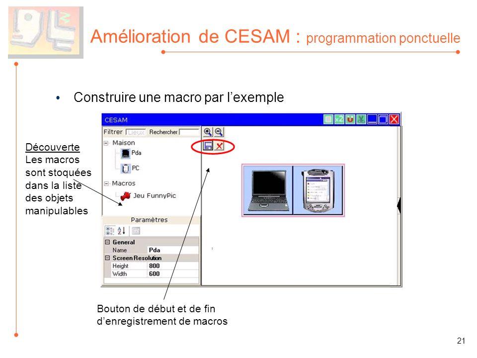 Amélioration de CESAM : programmation ponctuelle Construire une macro par lexemple Découverte Les macros sont stoquées dans la liste des objets manipulables Bouton de début et de fin denregistrement de macros 21