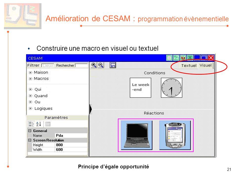 Amélioration de CESAM : programmation évènementielle Construire une macro en visuel ou textuel 21 Principe dégale opportunité
