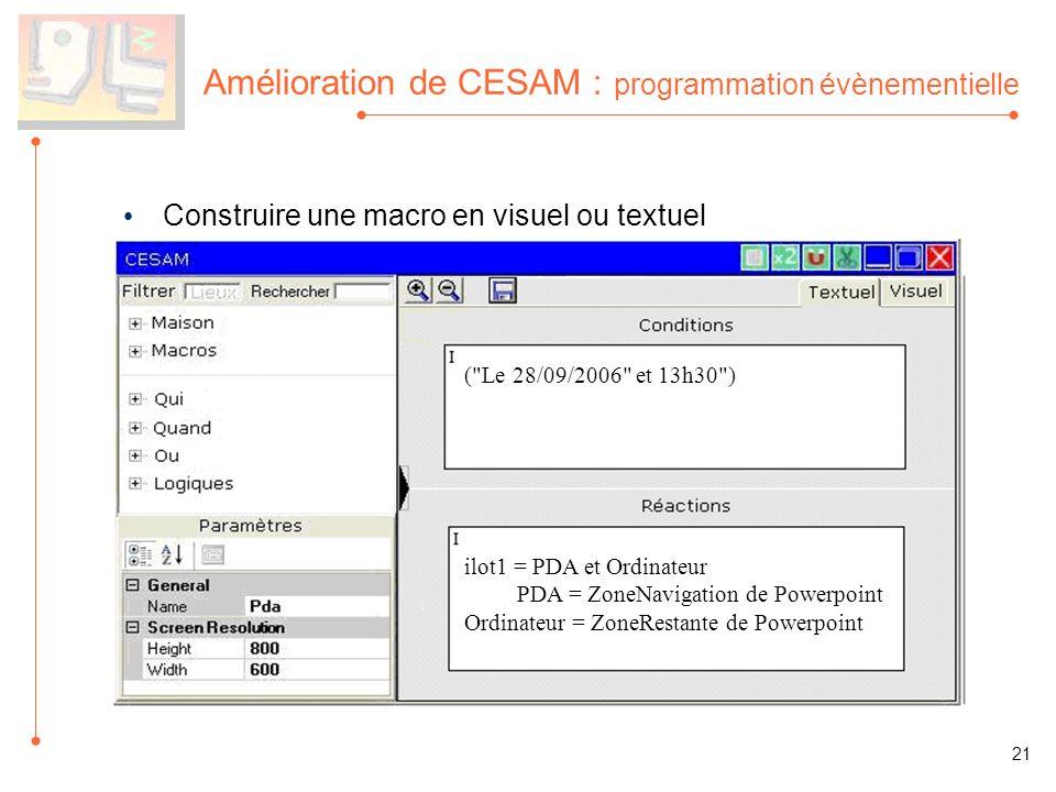 Amélioration de CESAM : programmation évènementielle Construire une macro en visuel ou textuel 21 ( Le 28/09/2006 et 13h30 ) ilot1 = PDA et Ordinateur PDA = ZoneNavigation de Powerpoint Ordinateur = ZoneRestante de Powerpoint