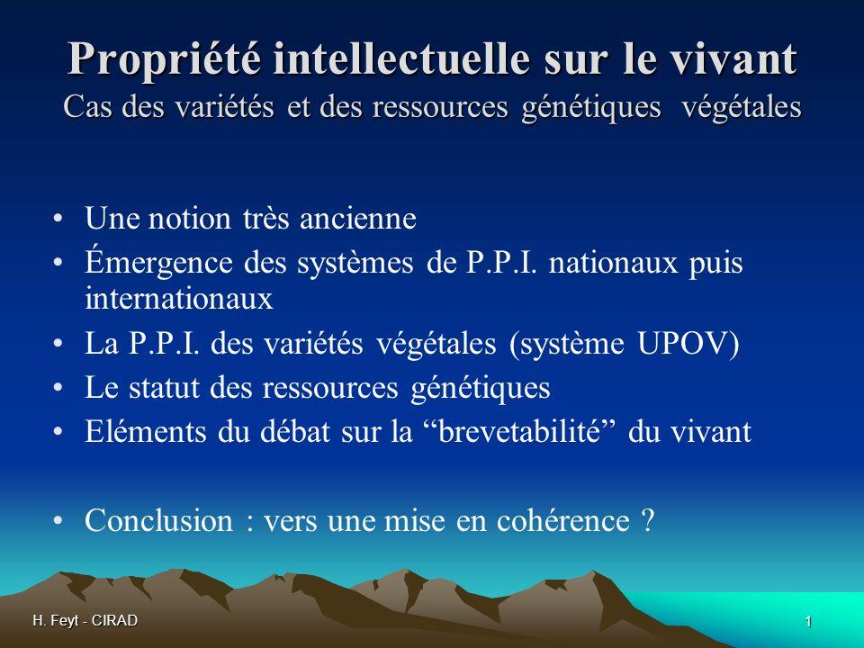 H. Feyt - CIRAD 1 Propriété intellectuelle sur le vivant Cas des variétés et des ressources génétiques végétales Une notion très ancienne Émergence de