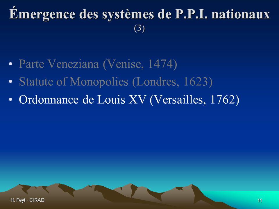H. Feyt - CIRAD 11 Émergence des systèmes de P.P.I. nationaux (3) Parte Veneziana (Venise, 1474) Statute of Monopolies (Londres, 1623) Ordonnance de L