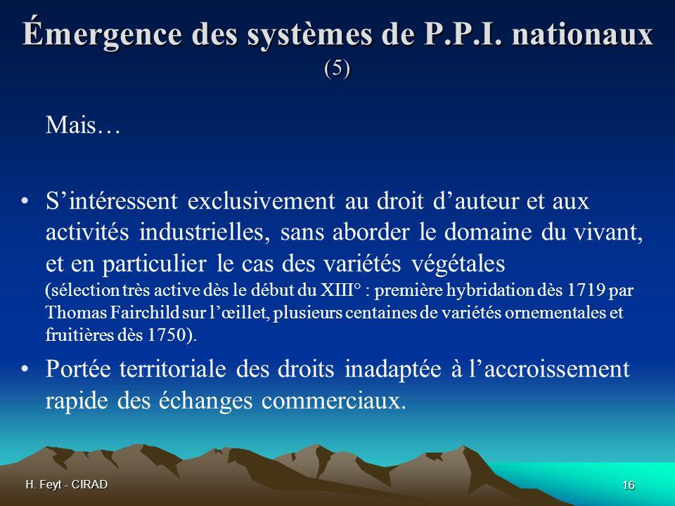 H. Feyt - CIRAD 16 Émergence des systèmes de P.P.I. nationaux (5) Mais… Sintéressent exclusivement au droit dauteur et aux activités industrielles, sa