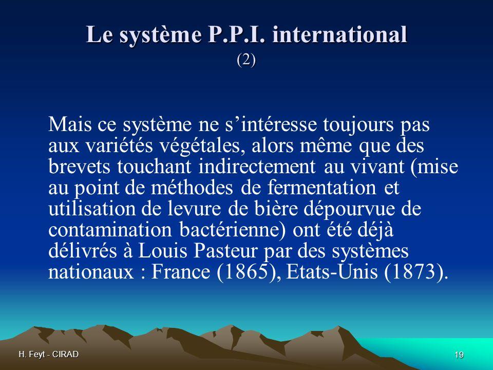 H. Feyt - CIRAD 19 Le système P.P.I. international (2) Mais ce système ne sintéresse toujours pas aux variétés végétales, alors même que des brevets t