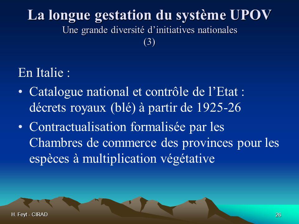 H. Feyt - CIRAD 26 La longue gestation du système UPOV Une grande diversité dinitiatives nationales (3) En Italie : Catalogue national et contrôle de