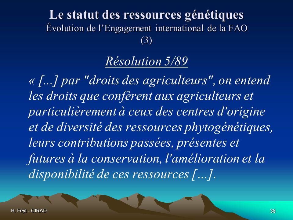H. Feyt - CIRAD 36 Le statut des ressources génétiques Évolution de lEngagement international de la FAO (3) Résolution 5/89 « [...] par