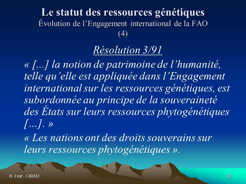 H. Feyt - CIRAD 37 Le statut des ressources génétiques Évolution de lEngagement international de la FAO (4) Résolution 3/91 « [...] la notion de patri