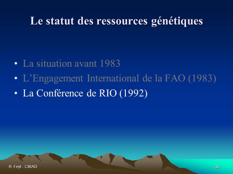 H. Feyt - CIRAD 38 Le statut des ressources génétiques La situation avant 1983 LEngagement International de la FAO (1983) La Conférence de RIO (1992)
