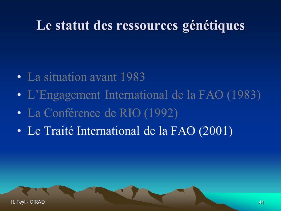 H. Feyt - CIRAD 41 Le statut des ressources génétiques La situation avant 1983 LEngagement International de la FAO (1983) La Conférence de RIO (1992)