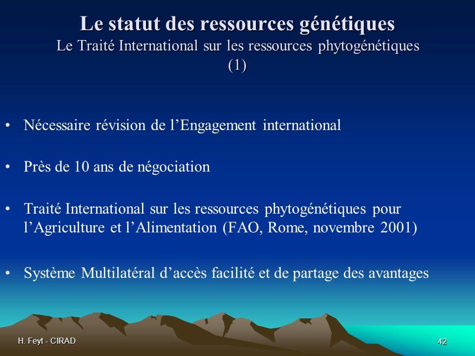 H. Feyt - CIRAD 42 Le statut des ressources génétiques Le Traité International sur les ressources phytogénétiques (1) Nécessaire révision de lEngageme
