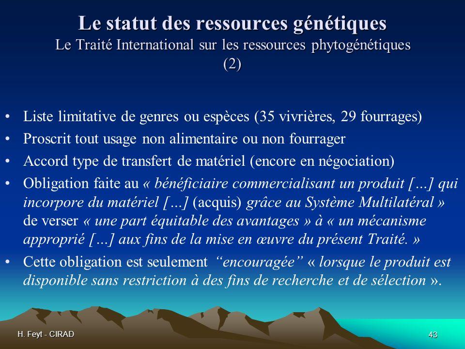 H. Feyt - CIRAD 43 Le statut des ressources génétiques Le Traité International sur les ressources phytogénétiques (2) Liste limitative de genres ou es