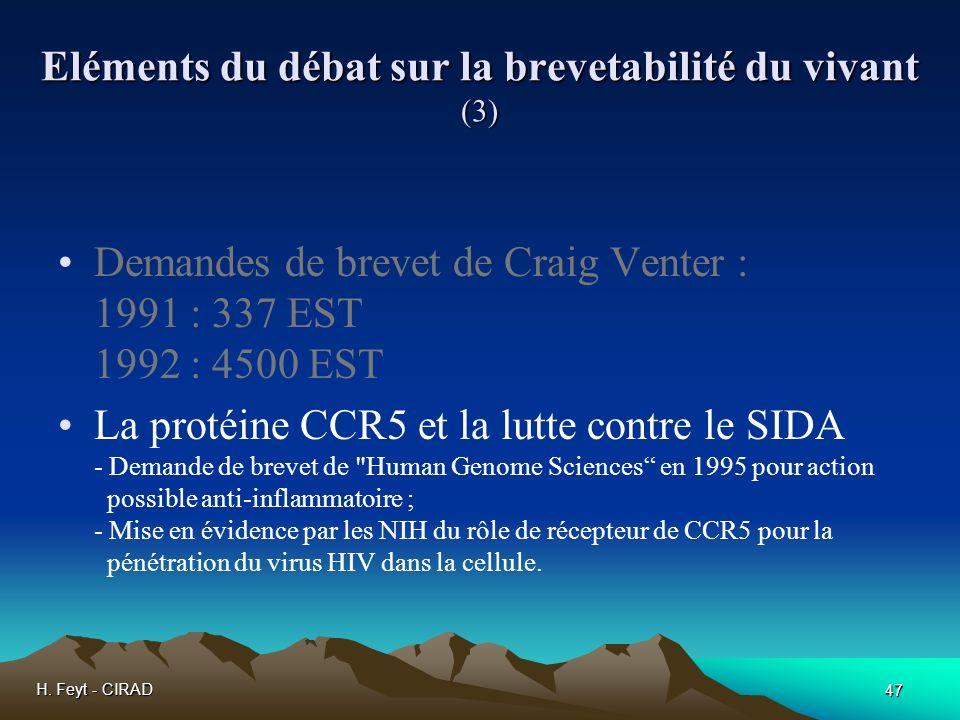 H. Feyt - CIRAD 47 Eléments du débat sur la brevetabilité du vivant (3) Demandes de brevet de Craig Venter : 1991 : 337 EST 1992 : 4500 EST La protéin