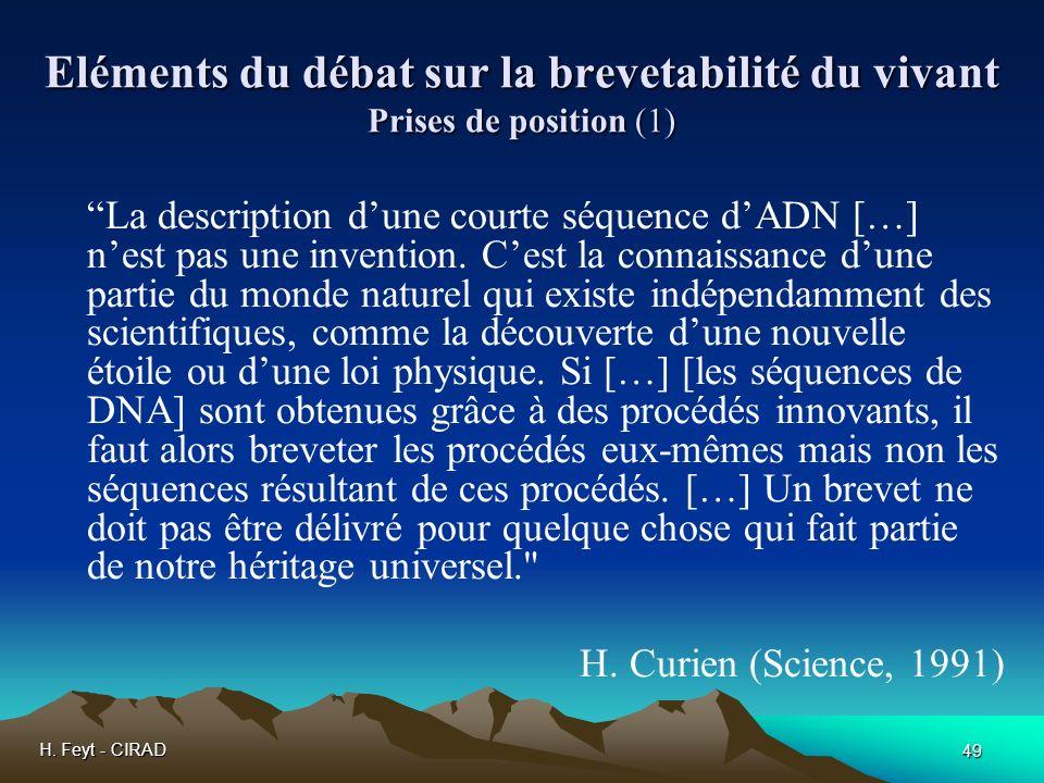 H. Feyt - CIRAD 49 Eléments du débat sur la brevetabilité du vivant Prises de position (1) La description dune courte séquence dADN […] nest pas une i