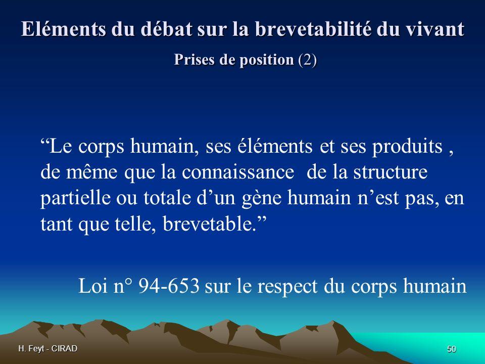 H. Feyt - CIRAD 50 Eléments du débat sur la brevetabilité du vivant Prises de position (2) Le corps humain, ses éléments et ses produits, de même que