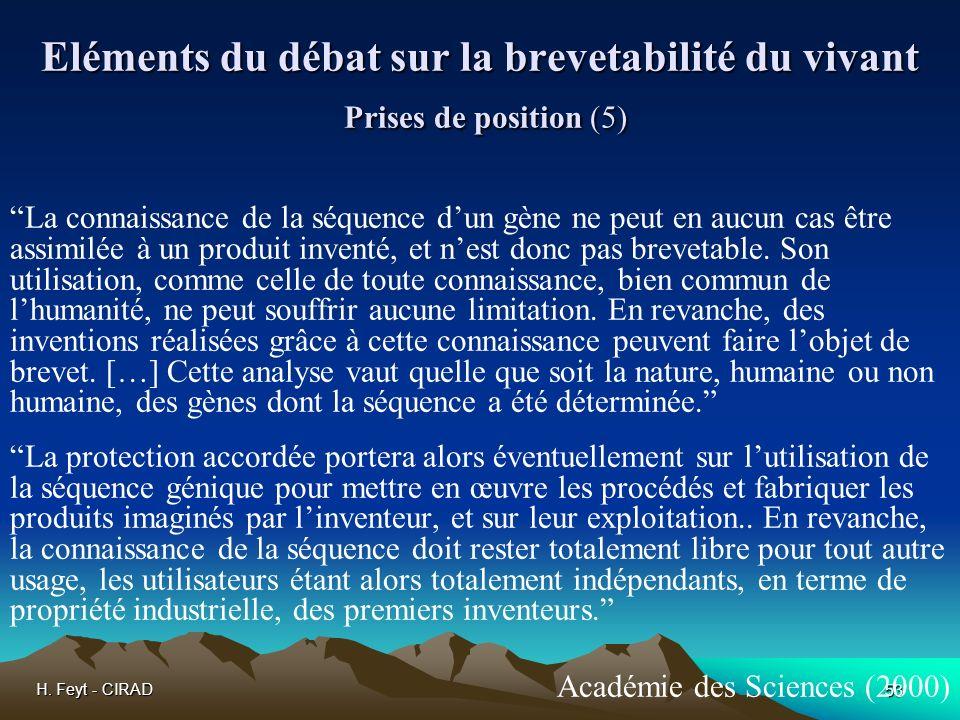 H. Feyt - CIRAD 53 Eléments du débat sur la brevetabilité du vivant Prises de position (5) La connaissance de la séquence dun gène ne peut en aucun ca