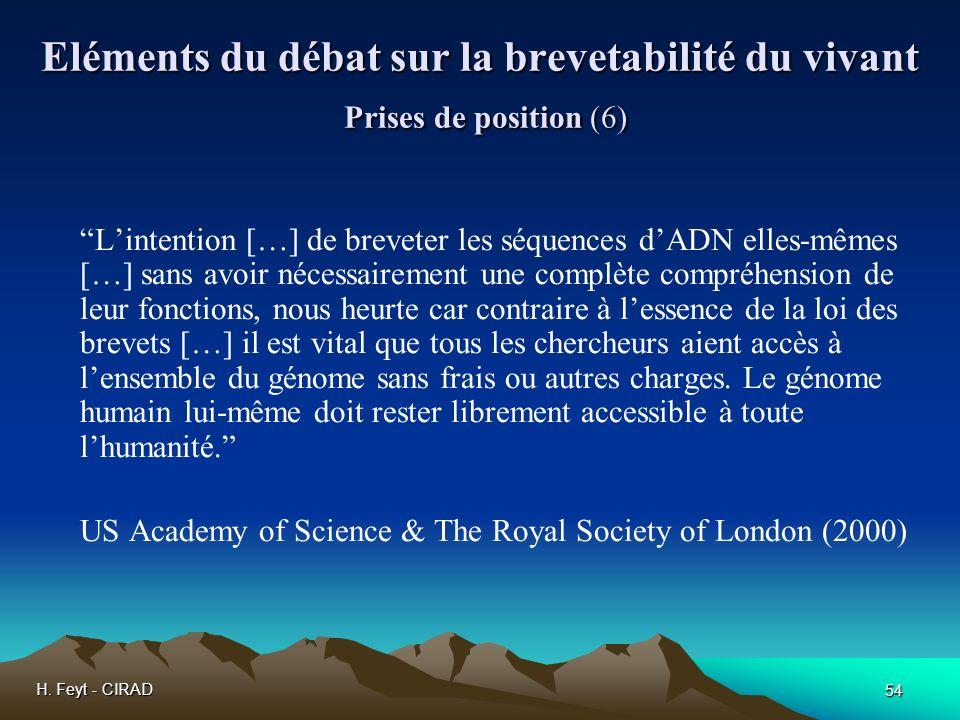 H. Feyt - CIRAD 54 Eléments du débat sur la brevetabilité du vivant Prises de position (6) Lintention […] de breveter les séquences dADN elles-mêmes [