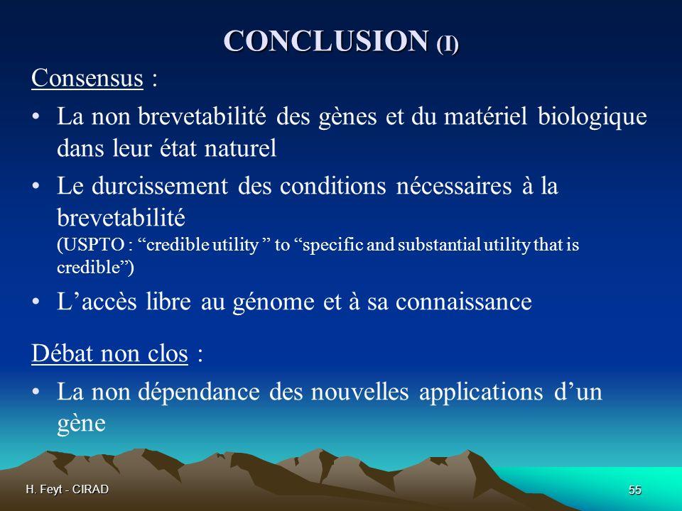 H. Feyt - CIRAD 55 CONCLUSION (I) Consensus : La non brevetabilité des gènes et du matériel biologique dans leur état naturel Le durcissement des cond