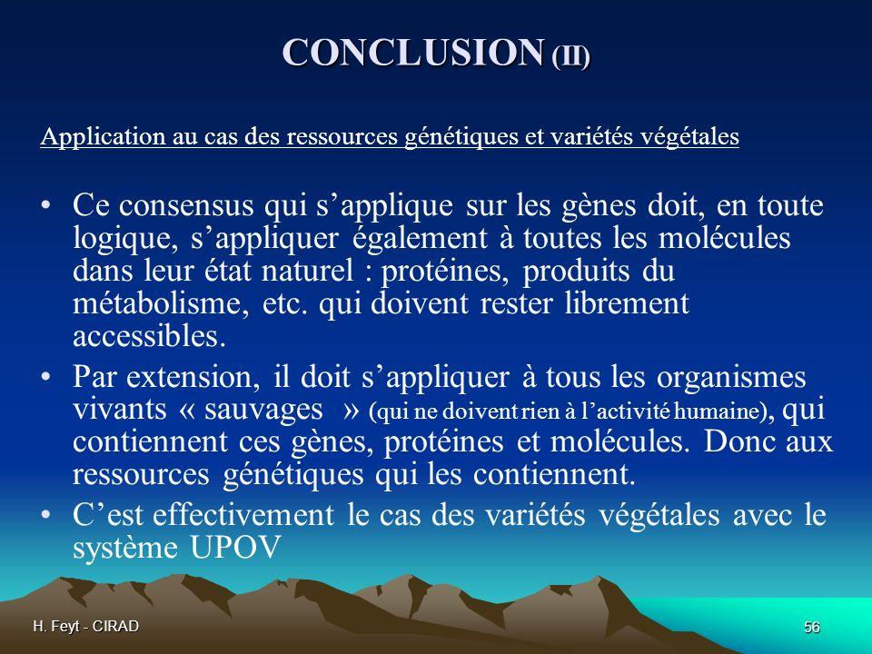 H. Feyt - CIRAD 56 CONCLUSION (II) Application au cas des ressources génétiques et variétés végétales Ce consensus qui sapplique sur les gènes doit, e