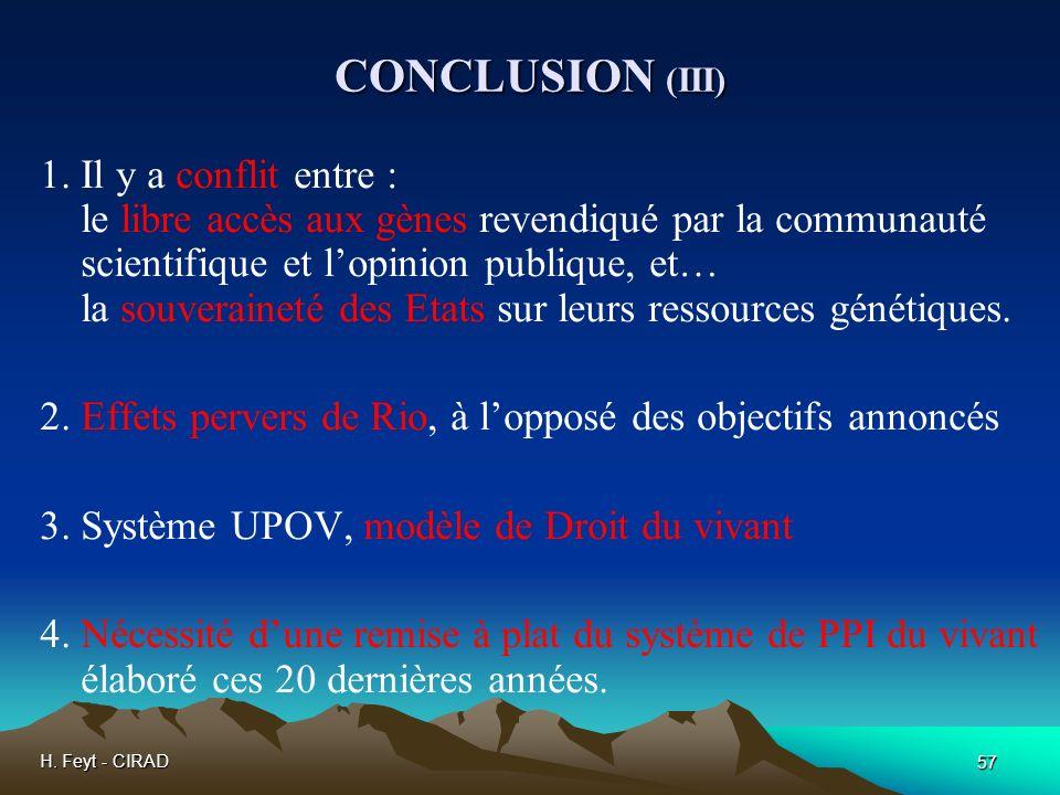 H. Feyt - CIRAD 57 CONCLUSION (III) 1. Il y a conflit entre : le libre accès aux gènes revendiqué par la communauté scientifique et lopinion publique,