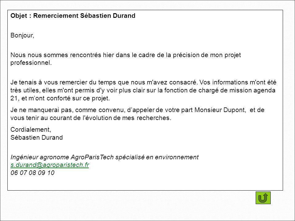 Objet : Remerciement Sébastien Durand Bonjour, Nous nous sommes rencontrés hier dans le cadre de la précision de mon projet professionnel.