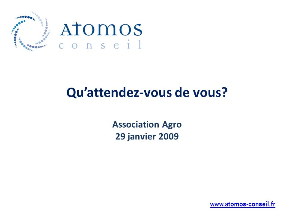 Quattendez-vous de vous Association Agro 29 janvier 2009 www.atomos-conseil.fr