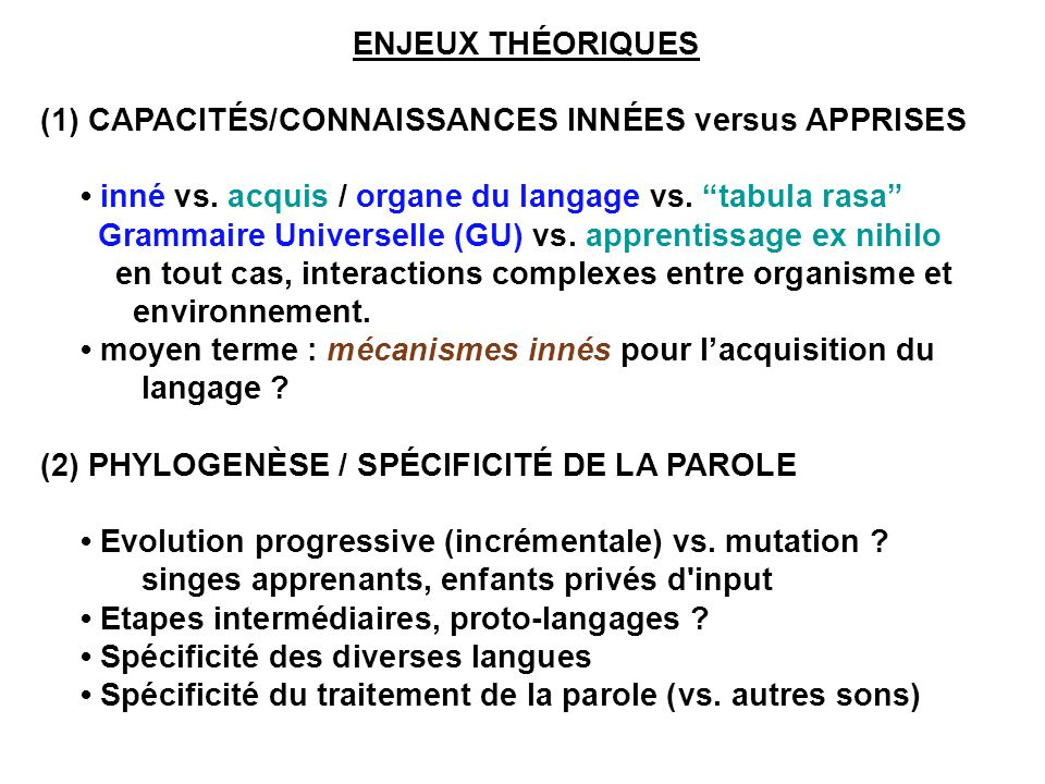 ENJEUX THÉORIQUES (1) CAPACITÉS/CONNAISSANCES INNÉES versus APPRISES inné vs.