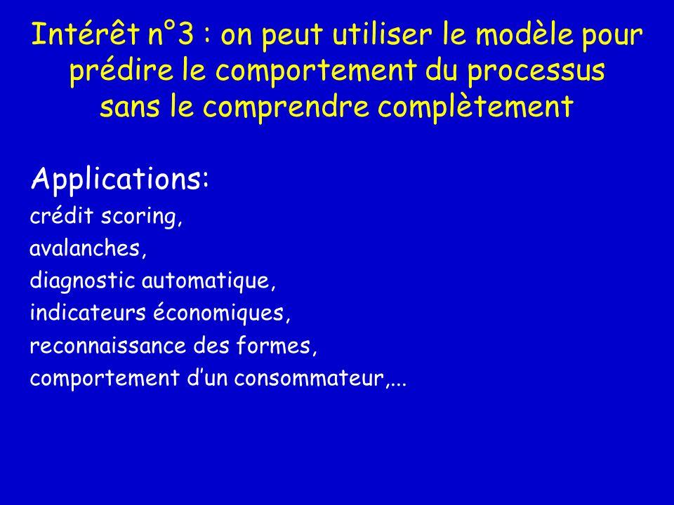 Intérêt n°3 : on peut utiliser le modèle pour prédire le comportement du processus sans le comprendre complètement Applications: crédit scoring, avala