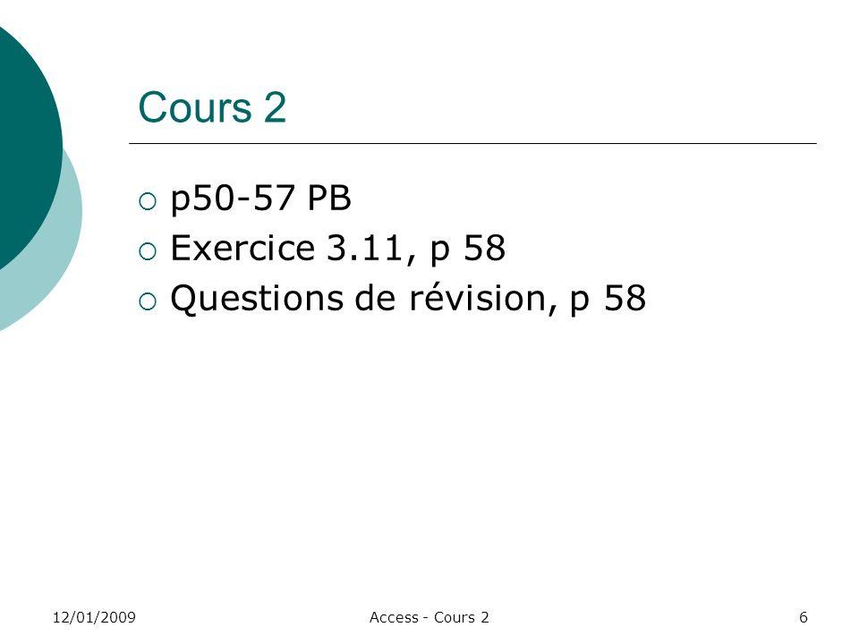 12/01/2009Access - Cours 26 Cours 2 p50-57 PB Exercice 3.11, p 58 Questions de révision, p 58