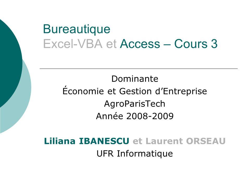 Bureautique Excel-VBA et Access – Cours 3 Dominante Économie et Gestion dEntreprise AgroParisTech Année 2008-2009 Liliana IBANESCU et Laurent ORSEAU UFR Informatique