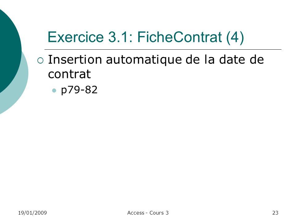 19/01/2009Access - Cours 323 Exercice 3.1: FicheContrat (4) Insertion automatique de la date de contrat p79-82