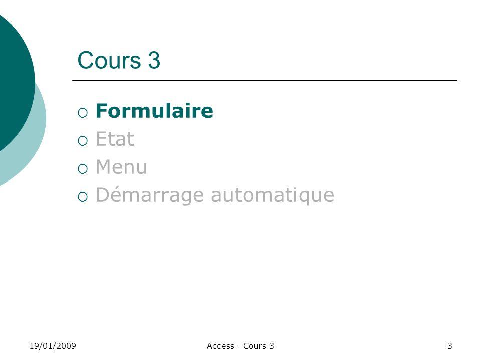 19/01/2009Access - Cours 33 Cours 3 Formulaire Etat Menu Démarrage automatique