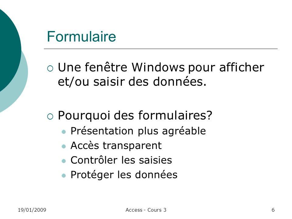 19/01/2009Access - Cours 36 Formulaire Une fenêtre Windows pour afficher et/ou saisir des données.