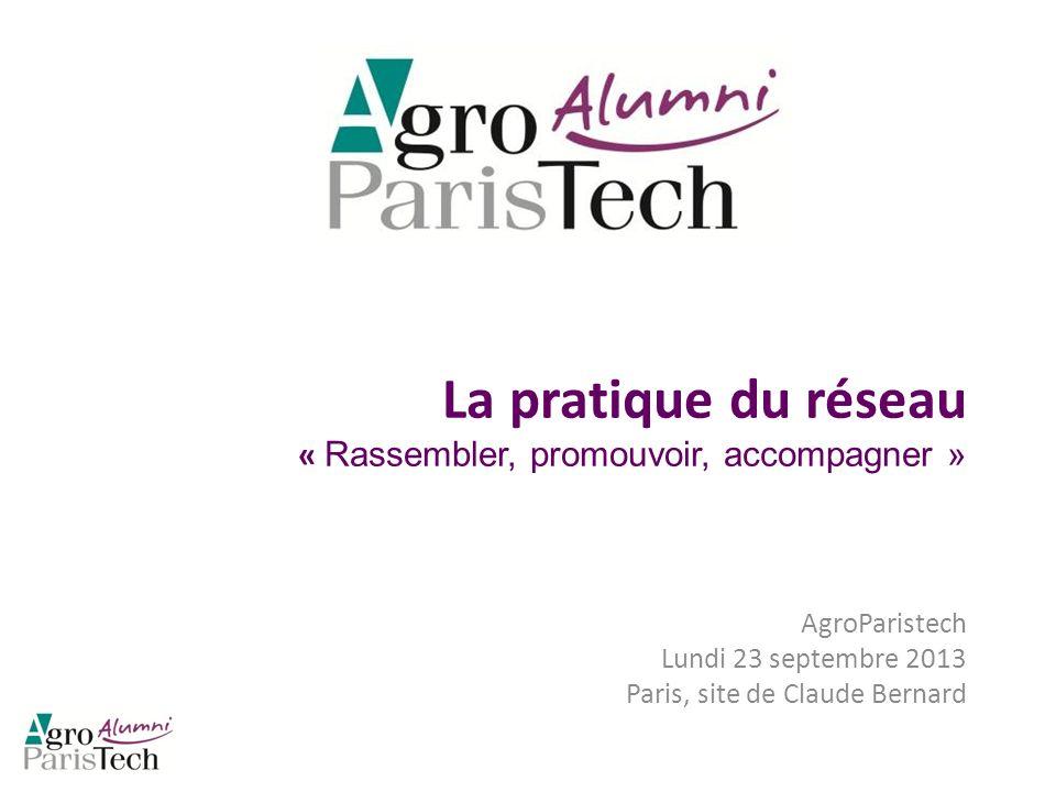 La pratique du réseau « Rassembler, promouvoir, accompagner » AgroParistech Lundi 23 septembre 2013 Paris, site de Claude Bernard