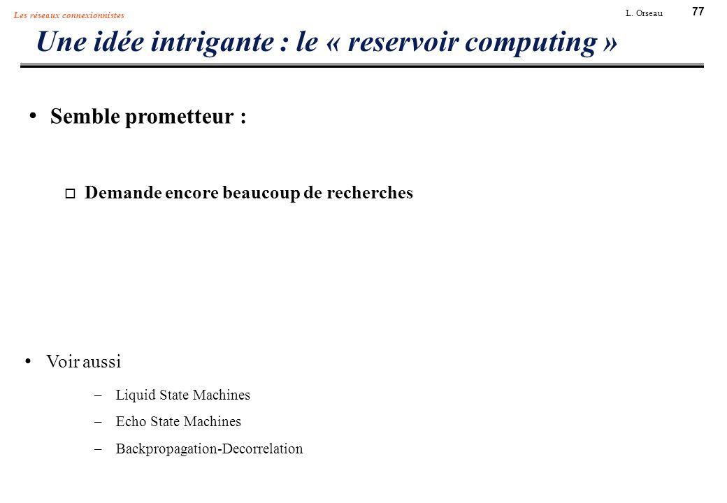77 L. Orseau Les réseaux connexionnistes Une idée intrigante : le « reservoir computing » Semble prometteur : Demande encore beaucoup de recherches Vo