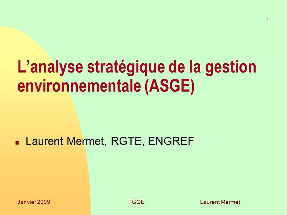 Laurent Mermet 1 Janvier 2009TGGE Lanalyse stratégique de la gestion environnementale (ASGE) n Laurent Mermet, RGTE, ENGREF