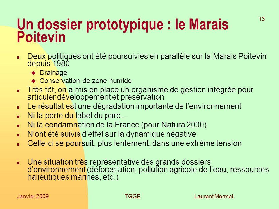 Laurent Mermet 13 Janvier 2009TGGE Un dossier prototypique : le Marais Poitevin n Deux politiques ont été poursuivies en parallèle sur la Marais Poite