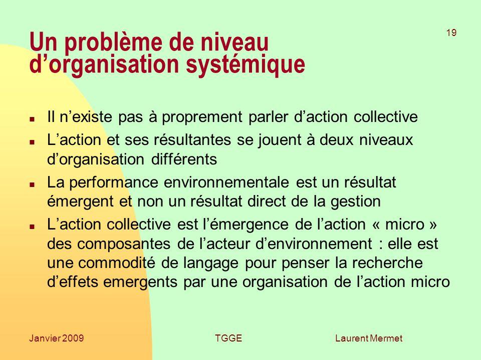 Laurent Mermet 19 Janvier 2009TGGE Un problème de niveau dorganisation systémique n Il nexiste pas à proprement parler daction collective n Laction et