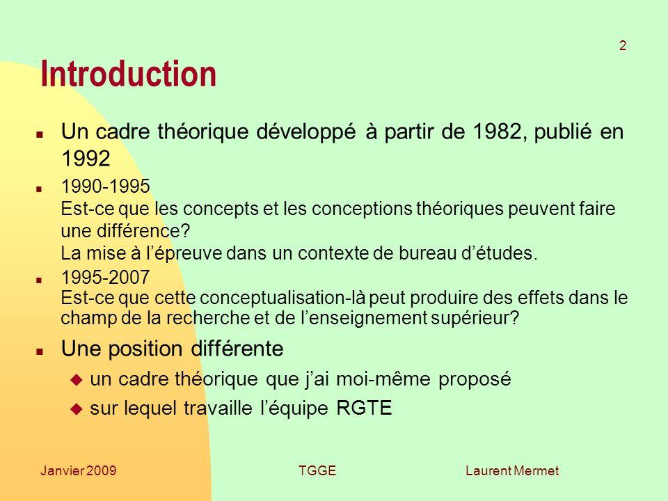 Laurent Mermet 2 Janvier 2009TGGE Introduction n Un cadre théorique développé à partir de 1982, publié en 1992 n 1990-1995 Est-ce que les concepts et les conceptions théoriques peuvent faire une différence.