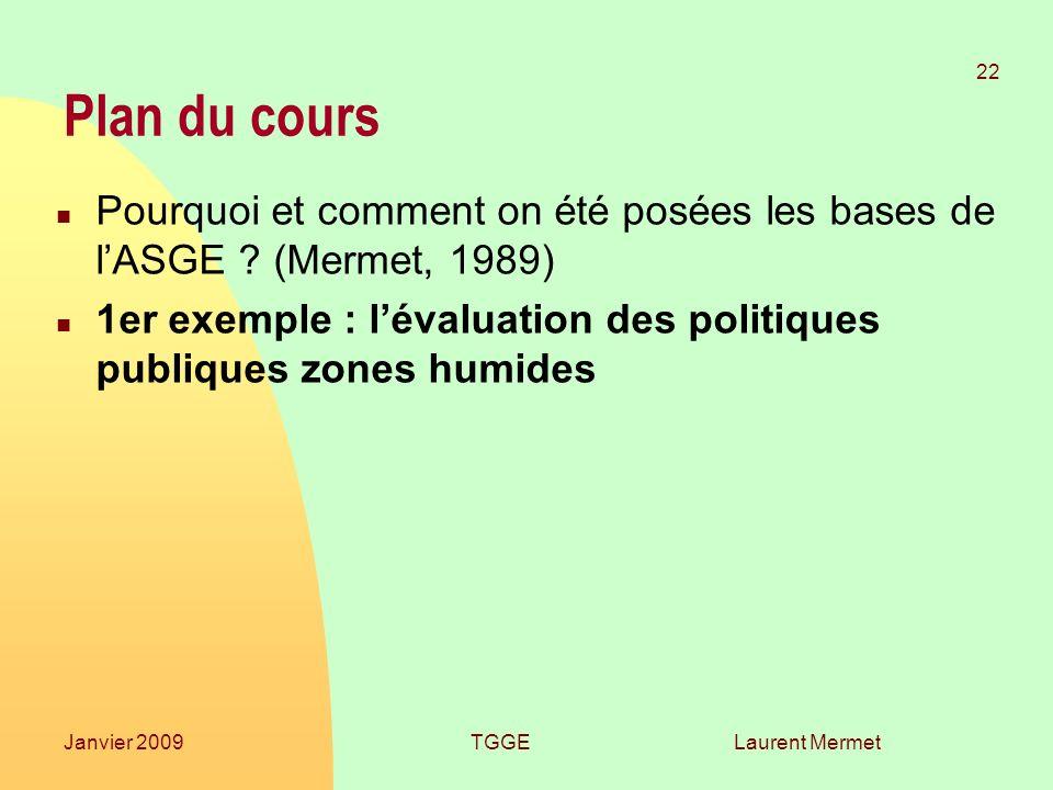 Laurent Mermet 22 Janvier 2009TGGE Plan du cours n Pourquoi et comment on été posées les bases de lASGE ? (Mermet, 1989) n 1er exemple : lévaluation d