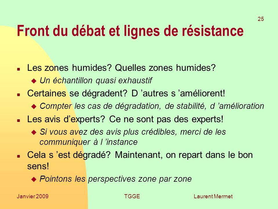 Laurent Mermet 25 Janvier 2009TGGE Front du débat et lignes de résistance n Les zones humides? Quelles zones humides? u Un échantillon quasi exhaustif