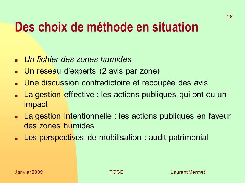 Laurent Mermet 26 Janvier 2009TGGE Des choix de méthode en situation n Un fichier des zones humides n Un réseau dexperts (2 avis par zone) n Une discu